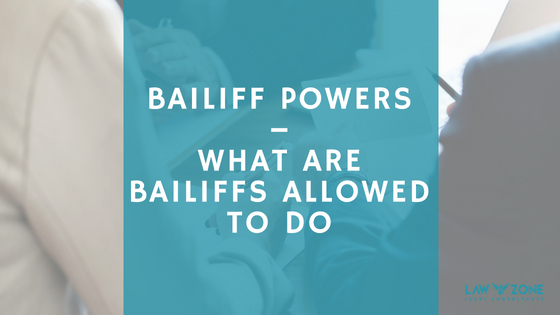 https://www.lawzone.legal/bailiff-powers-what-are-bailiffs-allowed-to-do/