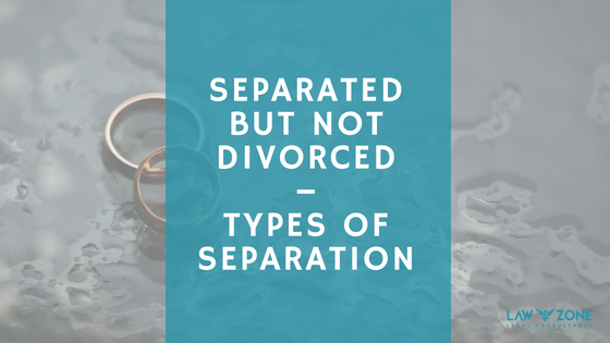 SEPARATED BUT NOT DIVORCED – TYPES OF SEPARATION